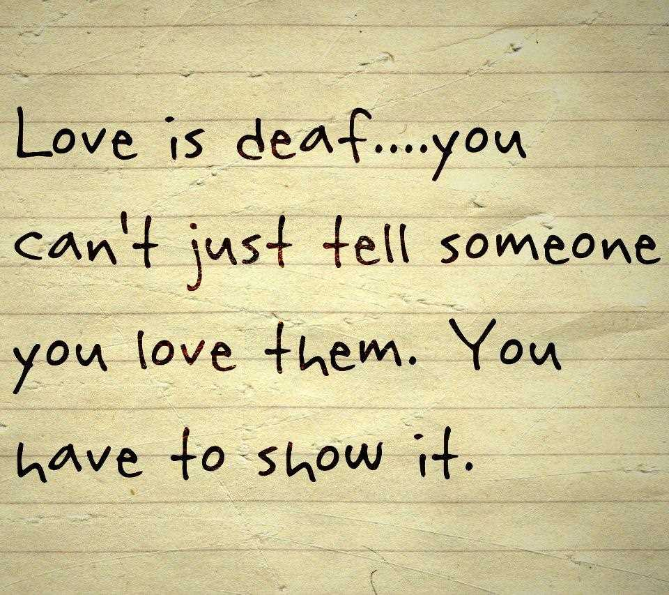 Love is deaf... you can't just tell someone you love them. You have to show it. Put effort into it. Be creative. https://t.co/mtdYwk5oIq