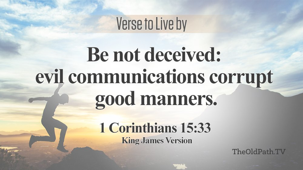 Image result for Be not deceived, evil communications corrupt good manners- 1 Corinthians 15 vs. 33