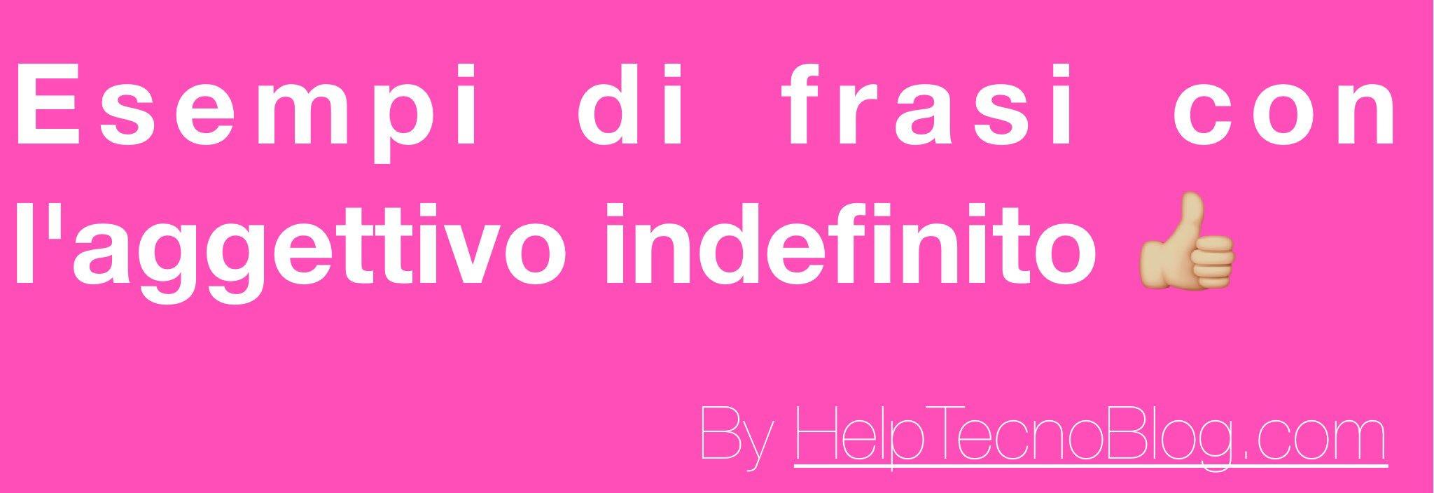 Esempi di frasi con aggettivo indefinito