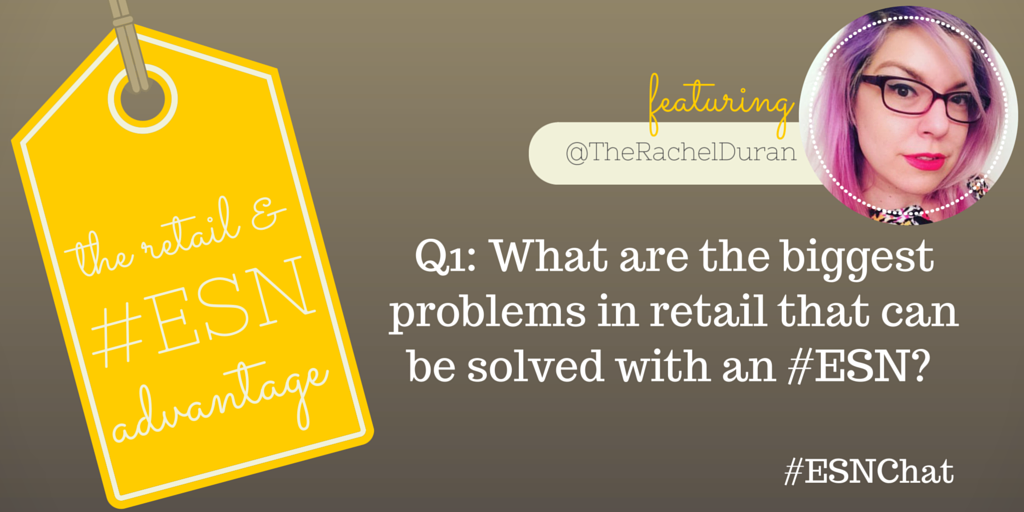 Q1: What are the biggest problems in #retail that can be solved with an #ESN? #ESNChat https://t.co/VfI9wM1yAM