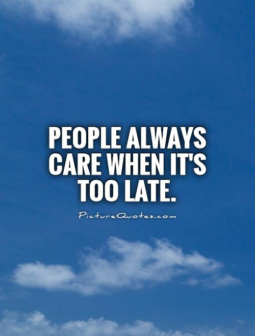 People always care when it's too late.  http://www. picturequotes.com/people-always- care-when-its-too-late-quote-6197  …  #PictureQuotes #CaringQuotes <br>http://pic.twitter.com/B0qneChaRq