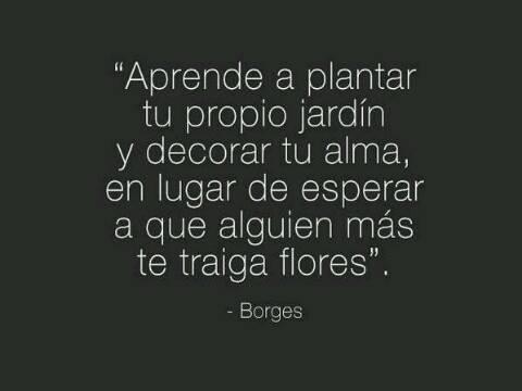 """""""Aprende a plantar tu propio jardin y decorar tu alma.... #Borges https://t.co/Xjr82D4b5v"""
