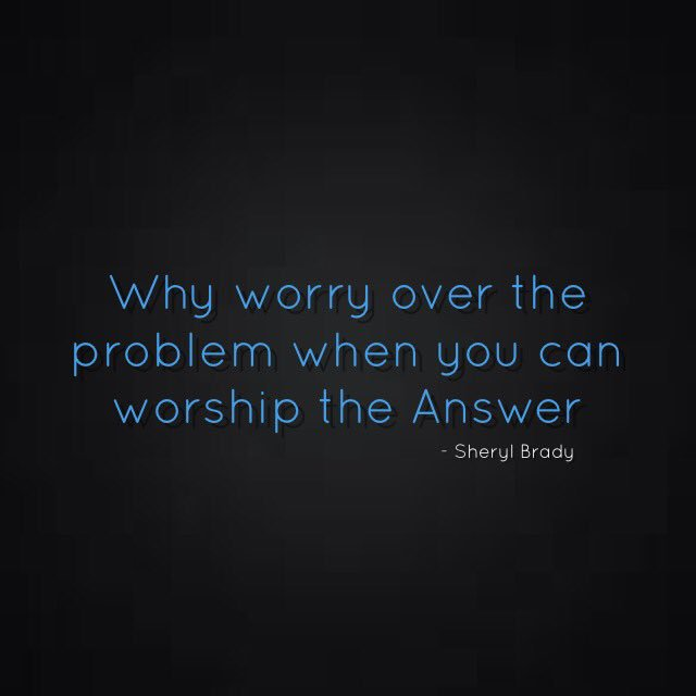 Worrying is worthless, it only exaggerates the problem. Why worry over the problem when you can worship the Answer https://t.co/hNQf2yNYxc