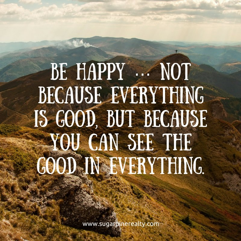 Be happy … not because everything is good, but because you can see the good in everything. Anonymous #Quote https://t.co/ujsmaTjgVS