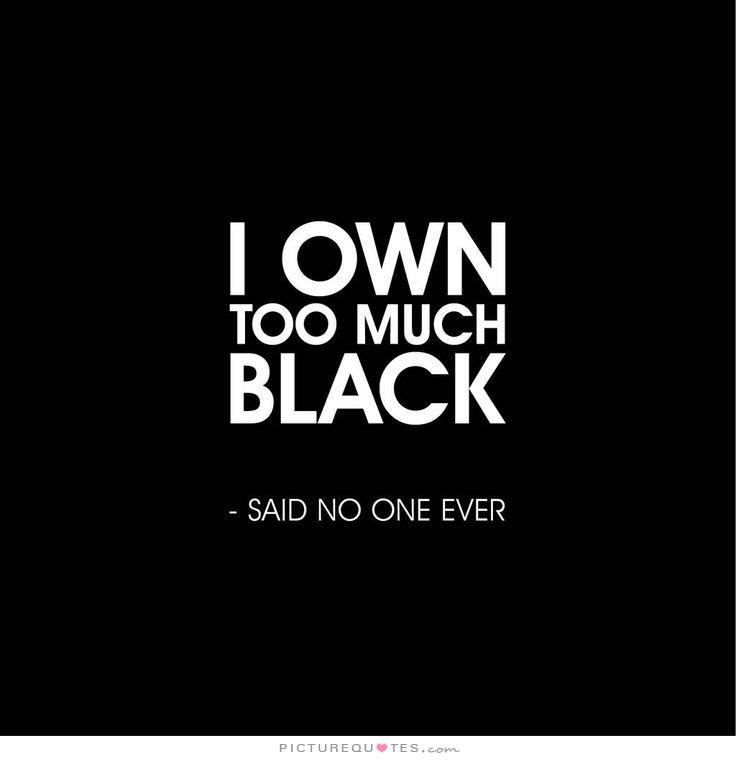 Picture Quotes On Twitter I Own Too Much Black Said No One Ever