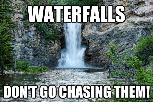 Go go chasing waterfalls