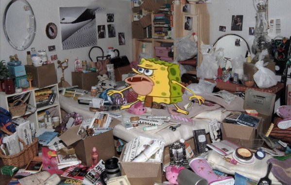 When u hear ur bedroom door open and your mom told you like 100 times to clean ur room