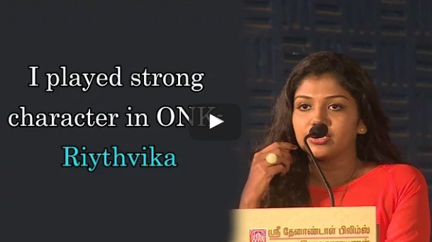 I played strong character in #ONK- #Riythvika   Video:   #Oru_Naal_Koothu