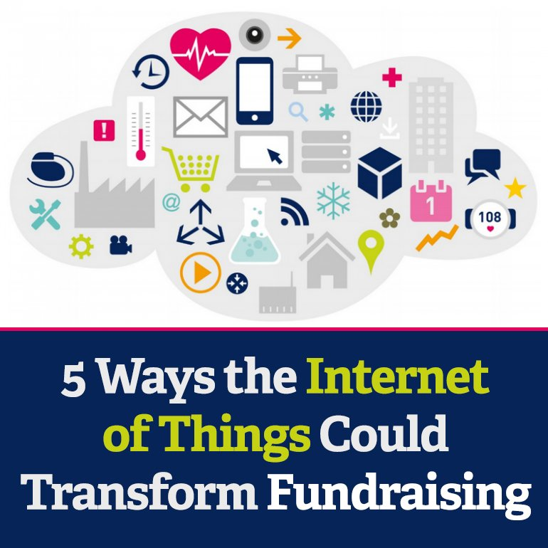 5 Ways the Internet of Things Could Transform Fundraising