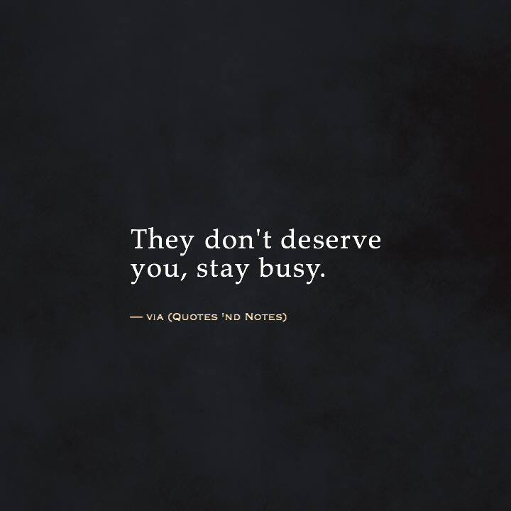 Quotes Nd Notes On Twitter They Dont Deserve You Stay Busy