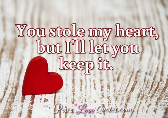 Pure Love Quotes On Twitter You Stole My Heart But Ill Let You