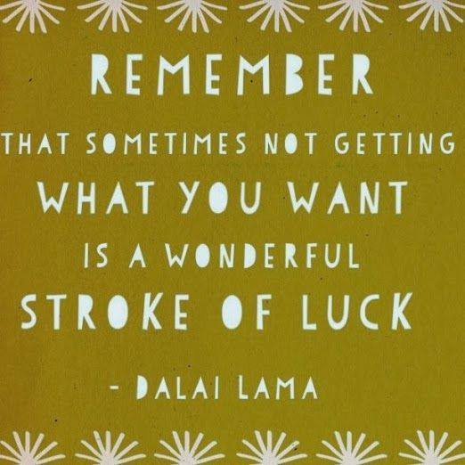 Remember that sometimes not getting what you want is a wonderful stroke of luck. https://t.co/97Cz4VT1hj