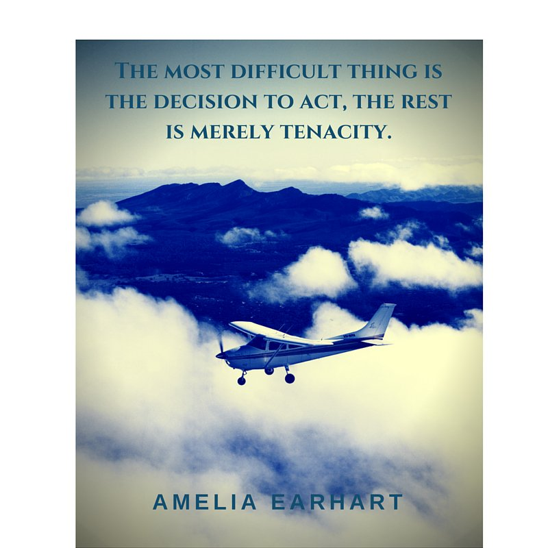 """""""The most difficult thing is the decision to act, the rest is merely tenacity."""" Amelia Earhart   #motivation #women #quote"""