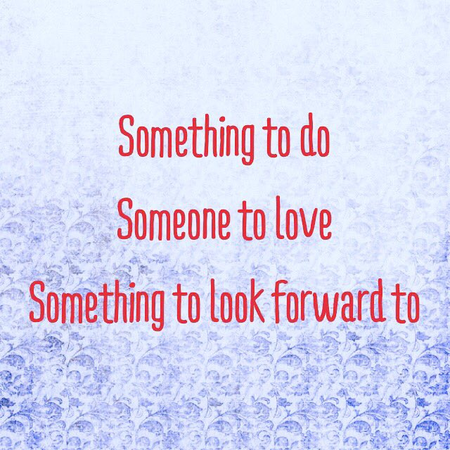 something to look forward to someone to love
