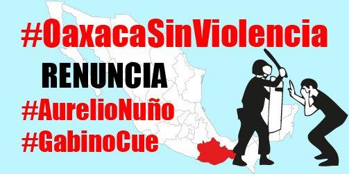Por un #OaxacaSinViolencia, renuncia #AurelioNuño y #GabinoCue https://t.co/8npNDYwtu5
