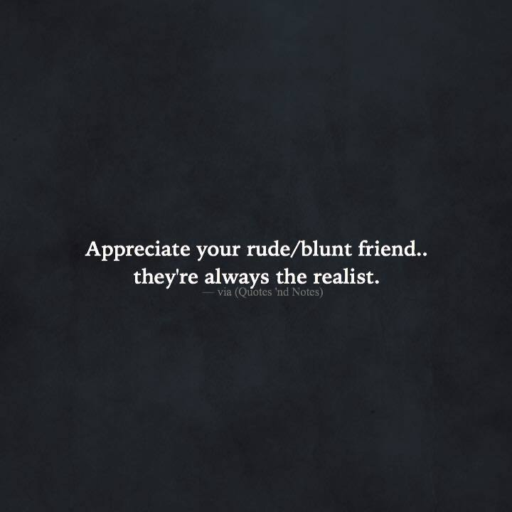 Quotes Nd Notes On Twitter Appreciate Your Rudeblunt Friend