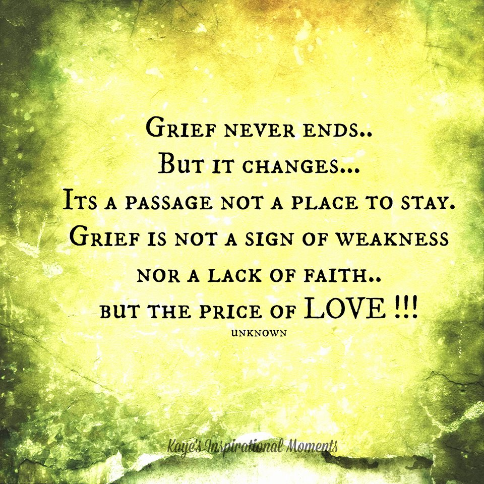 #Griefneverends.But it Changes.Its a passage not a place to stay.Grief is not a sign of weakness, not lack of FAITH https://t.co/I6e5qCOqpT