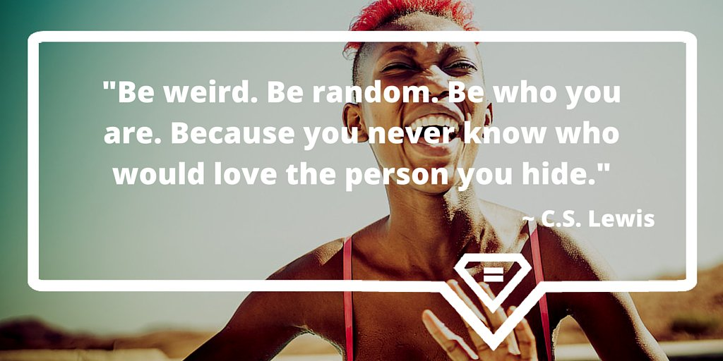 """Be weird. Be random. Be who you are. Because you never know who would love the person you hide.""~ C.S. Lewis #BeYou https://t.co/iOOVHkIChO"