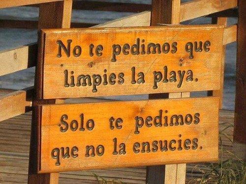 No Te Pedimos Que Limpies La Playa Solo Te Pedimos Que No La