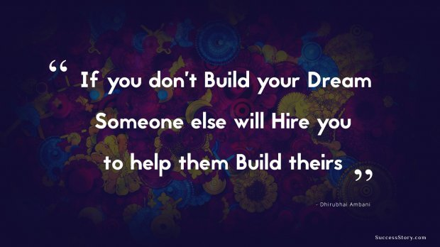 """If you don't build your dream, someone else will hire you to help them build theirs."" - Dhirubhai Ambani https://t.co/1WOO9plkMD"