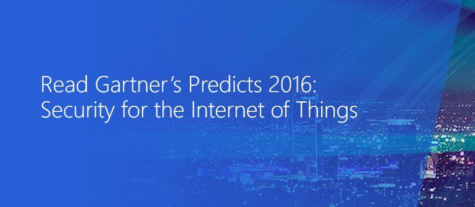 Gartner's Predicts 2016: Security for the Internet of Things