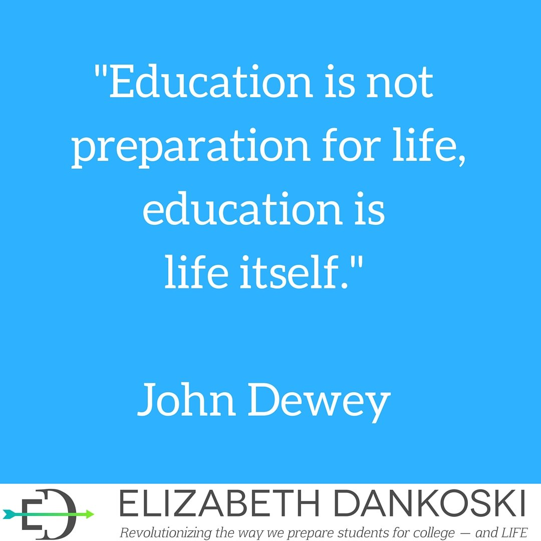"""?education is life itself essay Education is not a preparation for life education is life itself"""", so said john dewey i also subscribe to his words of wisdom i also subscribe to his words of wisdom it is the lack of higher education in several sections of my country concerns me."""