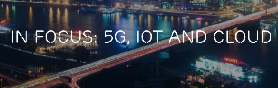 In focus: 5G, IoT and Cloud