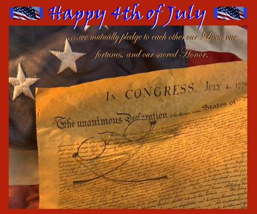 ...we mutually pledge to each other our Lives, our fortunes and our sacred Honor. Happy Independence Day. ~Anthony