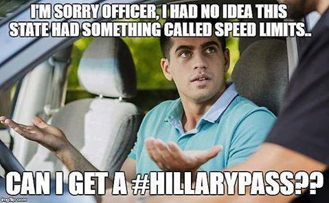 I'm sorry officer, I had no idea this state had something called a speed limit, can I get a #HillaryPass? #FBI https://t.co/gHask4esQ3