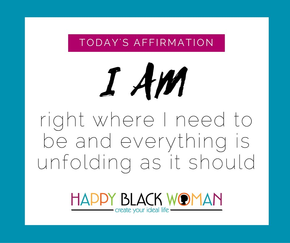 TODAY'S AFFIRMATION: I am right where I need to be and everything is unfolding as it should. #happyblackwoman https://t.co/yKqCZnN2v8