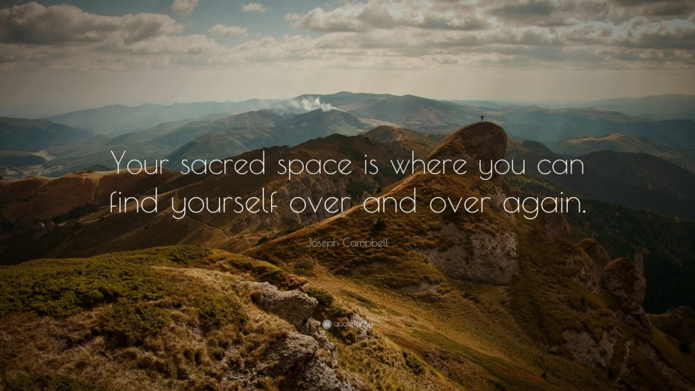 Your sacred space is where you can find yourself again and again.       – Joseph Cambell https://t.co/kDE4JSYplu