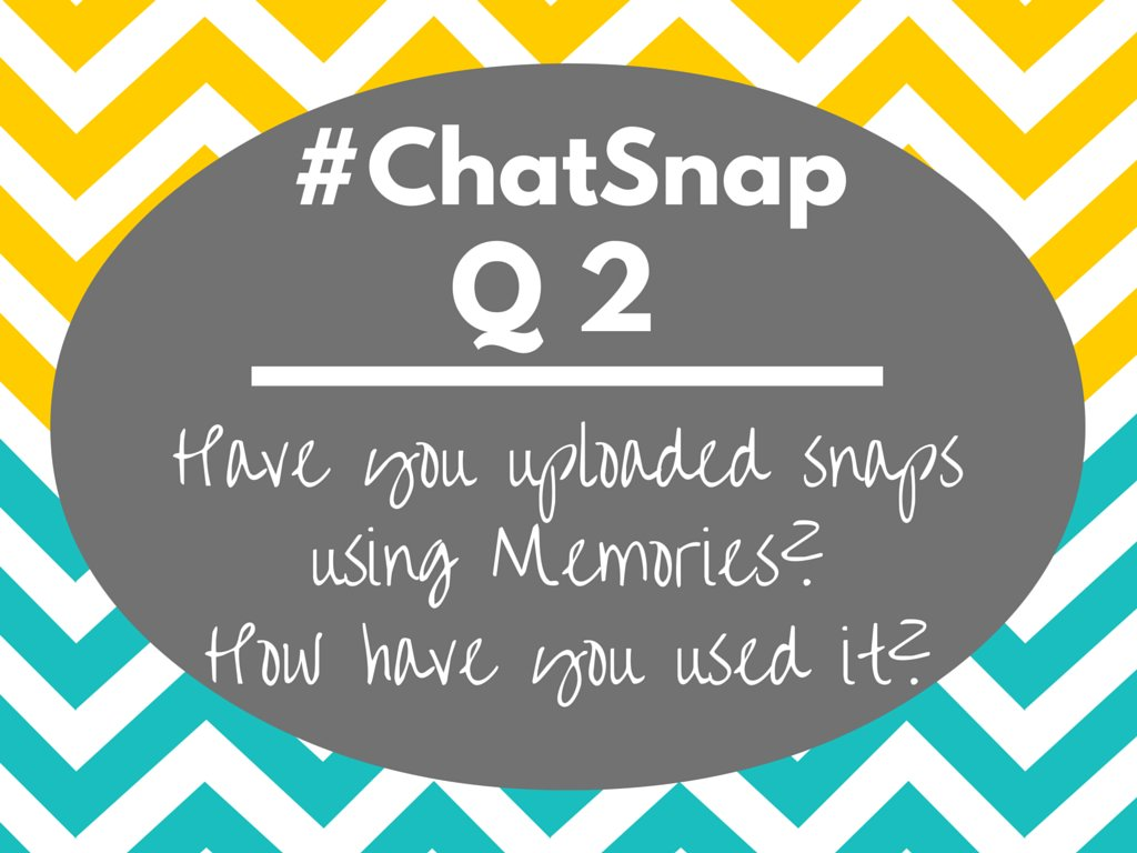 Q2 Have you uploaded snaps using #SnapchatMemories yet? How have you used it? #chatsnap https://t.co/CqWMOQdSlB