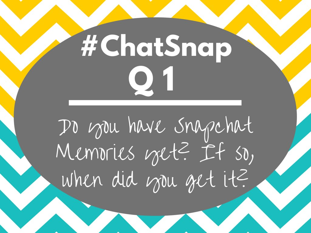Q1 When did you get #SnapchatMemories access? Does everyone have it by now? #chatsnap https://t.co/EguYHPWQBp