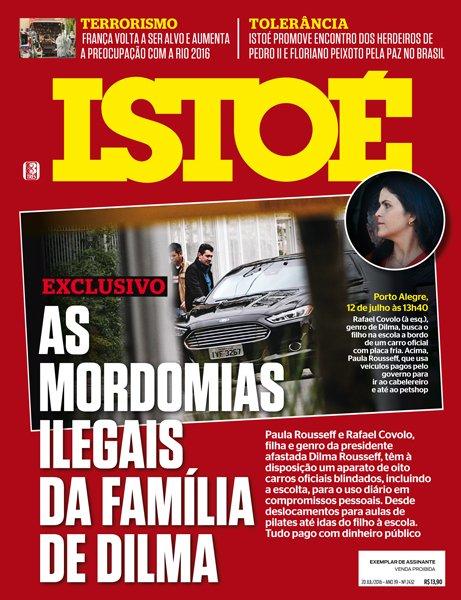 Na capa de ISTOÉ, as mordomias ilegais da família de Dilma Rousseff pagas com dinheiro público.