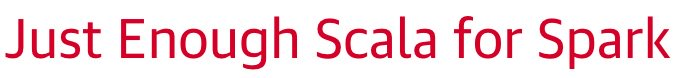 Just enough scala for spark: Big data conference: Strata + Hadoop World, September 26