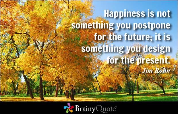 Happiness is not something you postpone for the future; it is something you design for the present. - Jim Rohn #QOTD https://t.co/6VYki1b1Cv