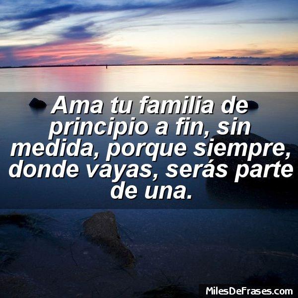 Frases Para Ti On Twitter Ama Tu Familia De Principio A