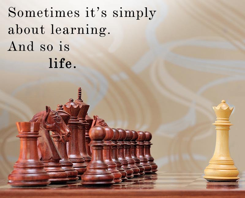 Sometimes its simply about learning. And so is LIFE. #chess #chessquote #chessgame #strategicthinking