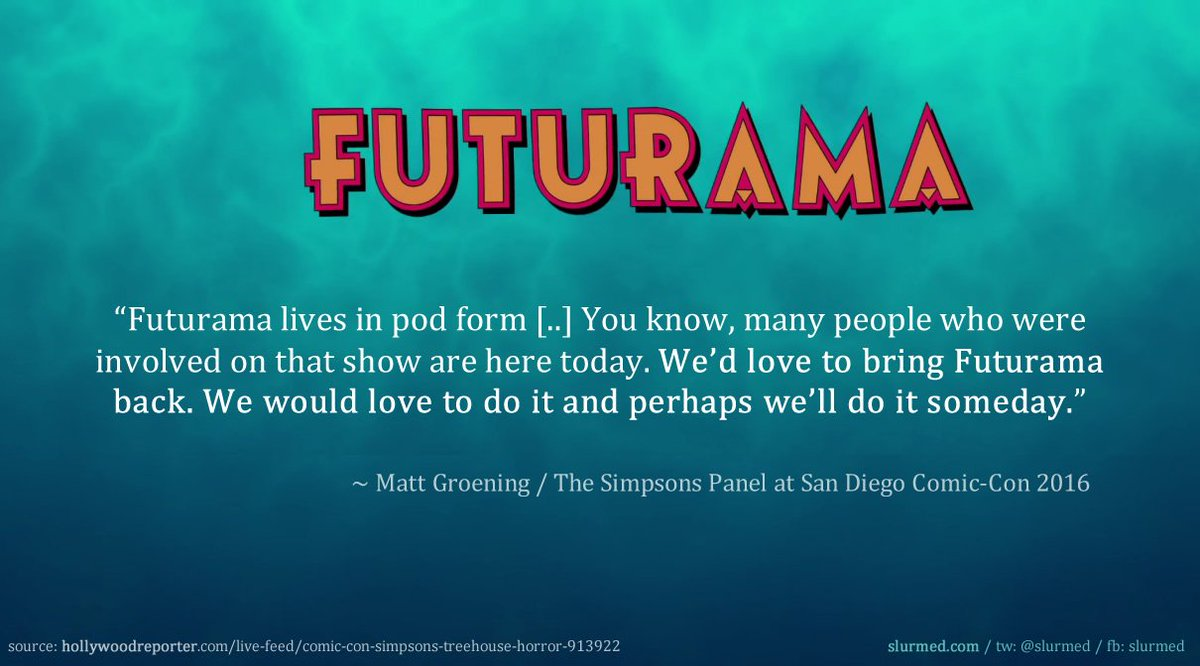 """We'd love to bring #Futurama back [..] perhaps we'll do it someday""  ~ Matt Groening, #SDCC 2016 https://t.co/8FItUB4tc7"
