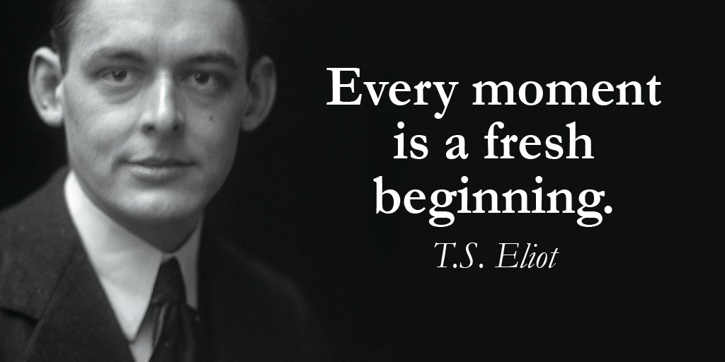 Exploration Ts Eliot Quotes Quotesgram: Every Moment Is A Fresh Beginning.