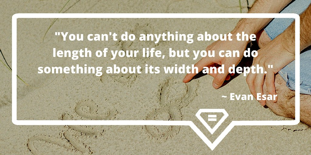"""You can't do anything about the length of your life, but you can do something about its width and depth."" https://t.co/eK3KNiUe9v"