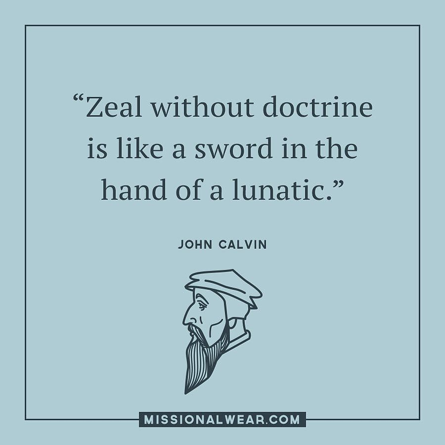 Zeal without doctrine is like a sword in the hands of a lunatic. -John Calvin #reformedtheology #calvinist https://t.co/fZWq3Bmtsn