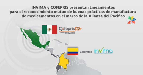 Invima y Cofepris presentan lineamientos para el reconocimiento de buenas prácticas de manufactura de medicamentos en el marco de la Alianza del Pacífico