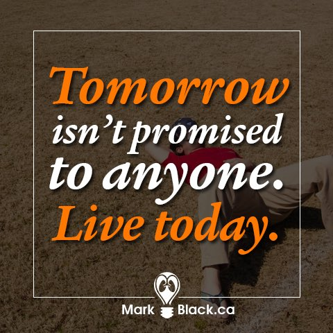 Mark Black On Twitter Tomorrow Isnt Promised To Anyone Live