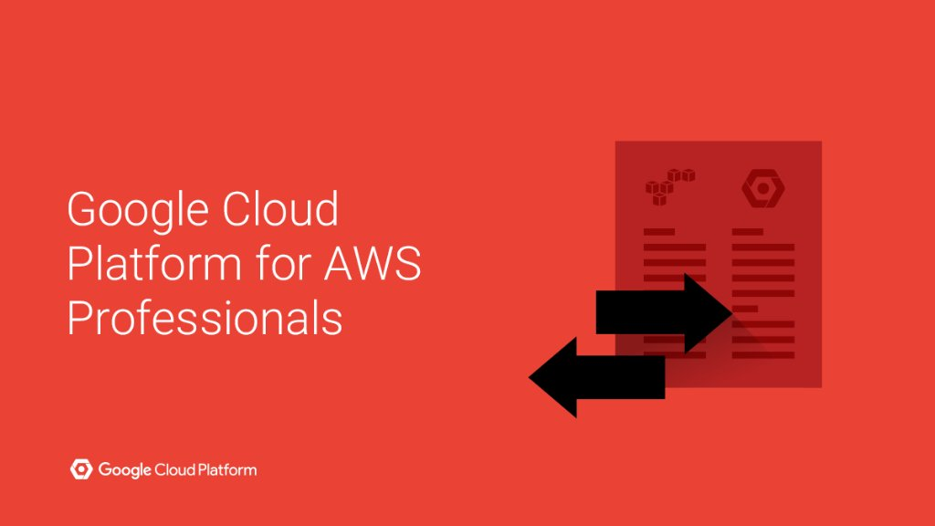 Google Cloud Platform Blog: Updated and expanded: Google Cloud Platform for AWS Professionals
