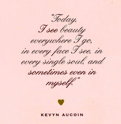 """Today I see beauty everywhere I go, in every face I see, in every single soul, and sometimes even in myself"" - KA https://t.co/msCcFOWuf2"