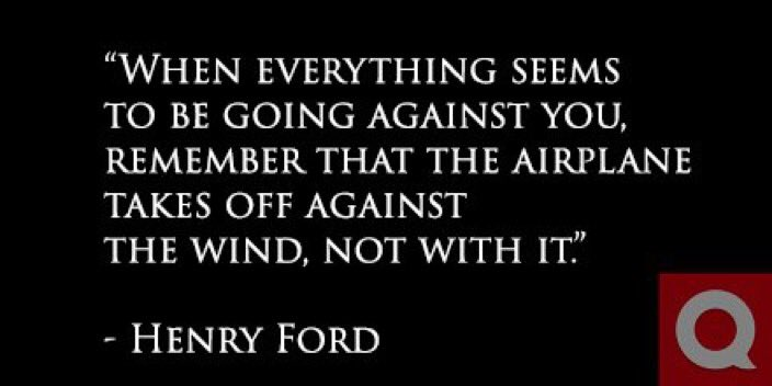 'When everything seems to be going against you, remember that the airplane takes off against the wind, not with it.' https://t.co/O9LfEBkDYF