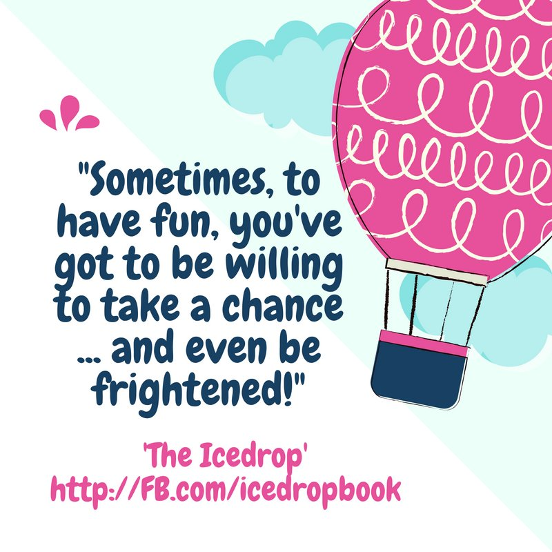 Sometimes, to have fun, you've got to be willing to take a chance - and even be frightened!
