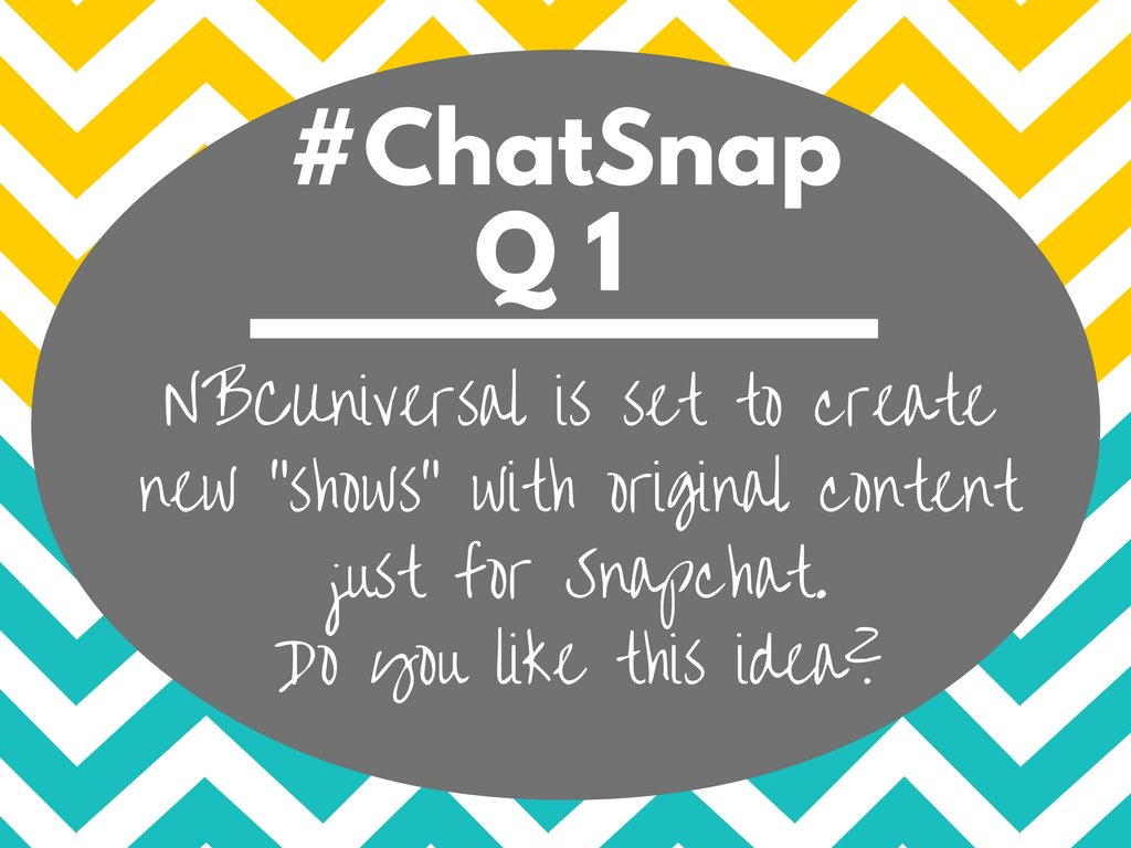 Q1 @NBCUniversal will create new shows just for Snapchat. Do you like this idea? Why or why not? #chatsnap https://t.co/UR1JtEoRoR