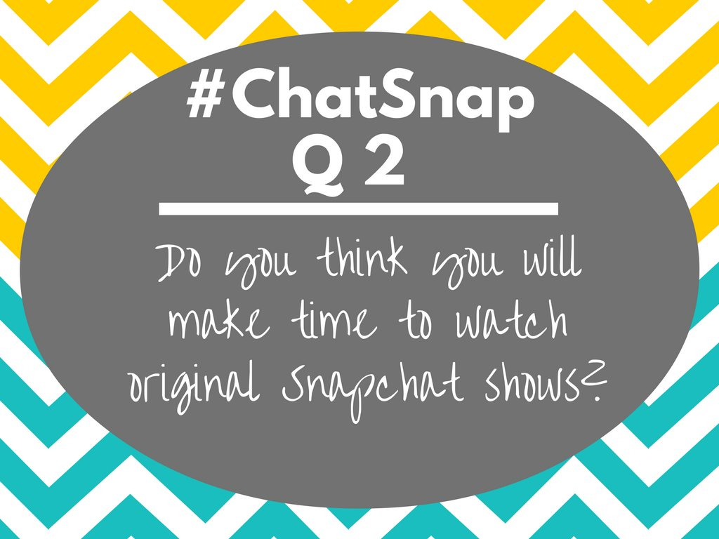Q2 Do you think you will make time to watch original Snapchat shows? Why or why not? #chatsnap https://t.co/sFeKrEa9fY